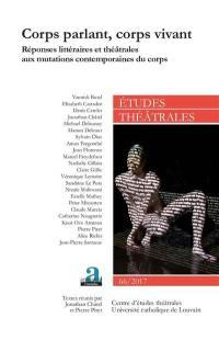 Etudes théâtrales, n° 66. Corps parlant, corps vivant : réponses littéraires et théâtrales aux mutations contemporaines du corps