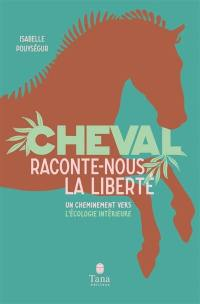 Cheval, raconte-nous la liberté