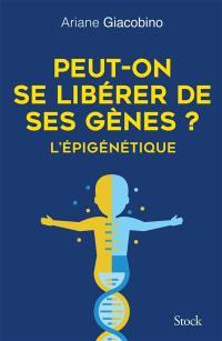 Peut-on se libérer de ses gènes ?