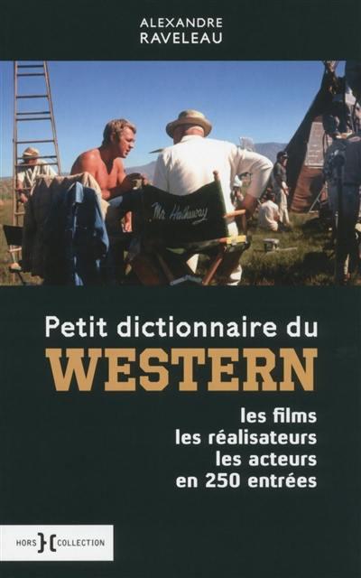 Petit dictionnaire du western : les films, les réalisateurs, les acteurs en 250 entrées