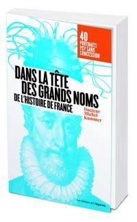 Dans la tête des grands noms de l'histoire de France
