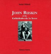John Ruskin et les cathédrales de la Terre
