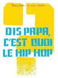 Dis papa, c'est quoi le hip hop ?