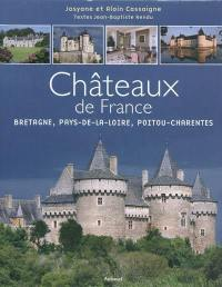 Châteaux de France. Volume 2, Bretagne, Pays de la Loire, Poitou-Charentes