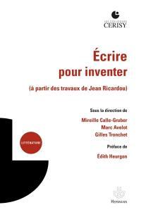 Ecrire pour inventer (à partir des travaux de Jean Ricardou)