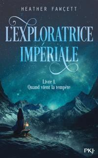 L'exploratrice impériale. Volume 1, Quand vient la tempête