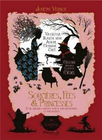 Sorcières, fées & princesses : et de quelques charmes tour à tour envoûtants et malfaisants