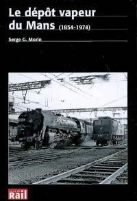 Le dépôt vapeur du Mans (1854-1974)
