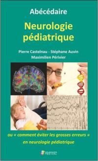 Abécédaire neurologie pédiatrique ou Comment éviter les grosses erreurs en neurologie pédiatrique