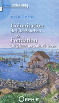 Colonisation de l'île Bourbon; Fondation du quartier Saint-Pierre