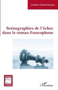 Scénographies de l'échec dans le roman francophone