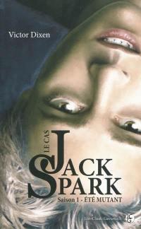 Le cas Jack Spark. Volume 1, Eté mutant