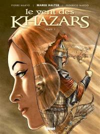Le vent des Khazars. Volume 1,