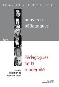 Nouveaux pédagogues. Volume 1, Pédagogues de la modernité