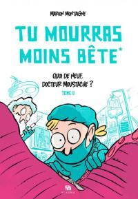 Tu mourras moins bête. Volume 2, Quoi de neuf, docteur Moustache ?
