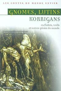 Gnomes, lutins et korrigans : farfadets, trolls et autres génies du monde