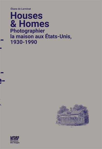 Houses & homes : photographier la maison aux Etats-Unis, 1930-1990