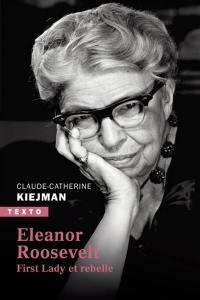 Eleanor Roosevelt : First Lady et rebelle