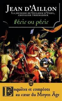 La jeunesse de Guilhem d'Ussel, chevalier troubadour, Férir ou périr