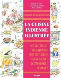 La cuisine indienne illustrée : des recettes et des anecdotes pour tout savoir sur la culture gastronomique indienne !