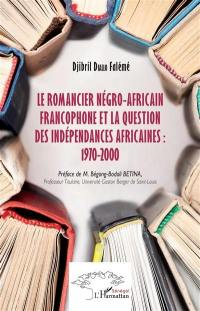 Le romancier négro-africain francophone et la question des indépendances africaines