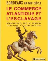 Bordeaux au XVIIIe siècle : le commerce atlantique et l'esclavage. Bordeaux in the 18th century : trans-atlantic trading and slavery