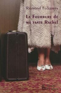 La fourrure de ma tante Rachel : roman improvisé en triste fourire