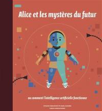 Alice et les mystères du futur ou Comment l'intelligence artificielle fonctionne