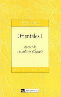 Orientales. Volume 1, Autour de l'expédition d'Egypte