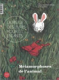 Revue des livres pour enfants (La). n° 308, Métamorphoses de l'animal