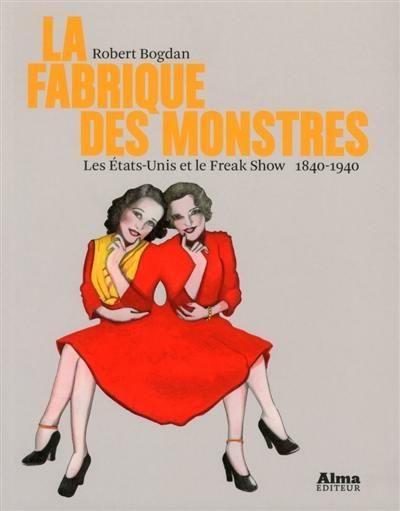 La fabrique des monstres : les Etats-Unis et le freak show, 1840-1940