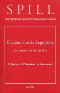 Dictionnaire de logopédie. Volume 4, La construction du nombre