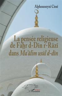 La pensée religieuse de Fahr d-Dîn r-Râzî dans Ma'âlim usûl d-dîn