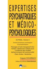 Expertises psychiatriques et médico-psychologiques. Volume 3, Expertises psychiatriques et médico-psychologiques au pénal