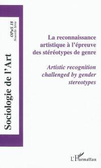Sociologie de l'art, opus, nouvelle série. n° 18, La reconnaissance artistique à l'épreuve des stéréotypes de genre