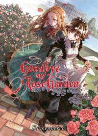 Goodbye my rose garden. Volume 1,
