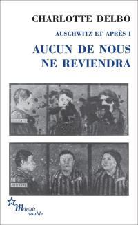 Auschwitz et après. Volume 1, Aucun de nous ne reviendra