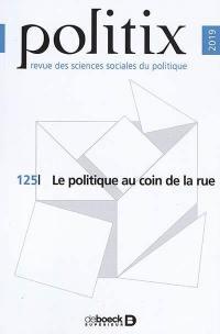 Politix. n° 125, Le politique au coin de la rue