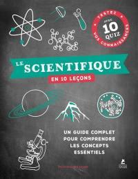 Le scientifique en 10 leçons : un guide complet pour comprendre les concepts essentiels : testez vos connaissances avec 10 quiz