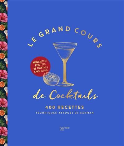 Le grand cours de cocktails : 400 recettes, techniques, astuces de barman