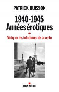 1940-1945. Volume 1, Vichy ou les infortunes de la vertu