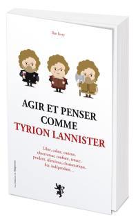 Agir et penser comme Tyrion Lannister