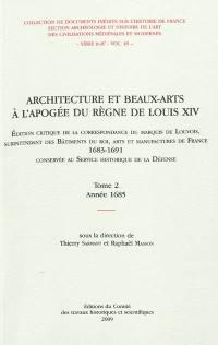 Architecture et beaux-arts à l'apogée du règne de Louis XIV, 1683-1691. Volume 2, Année 1685