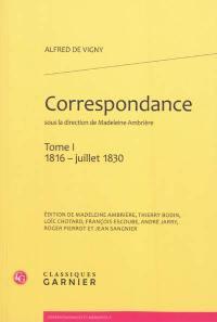 Correspondance d'Alfred de Vigny. Volume 1, 1816-juillet 1830