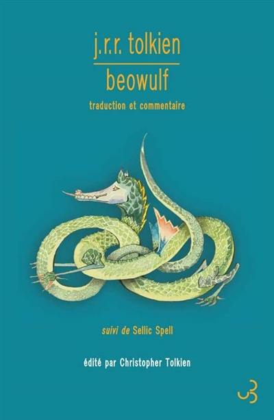 Beowulf : traduction et commentaire. Suivi de Sellic spell