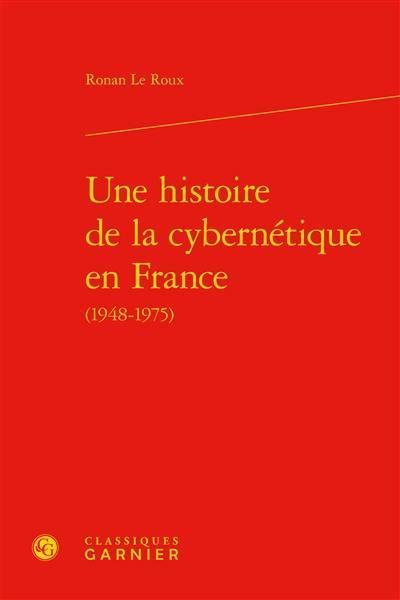 Une histoire de la cybernétique en France (1948-1975)