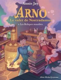 Arno, le valet de Nostradamus. Volume 6, Les reliques maudites