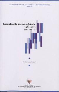 La Sécurité sociale. Volume 9, La mutualité sociale agricole 1981-2015