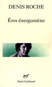 Eros énergumène; Suivi de poème du 29 avril 62
