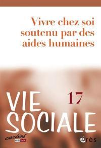 Vie sociale. n° 17, Vivre chez soi soutenu par des aides humaines
